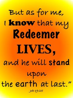 My Redeemer Lives. Love that this is from the book of Job. Scripture Verses, Bible Verses Quotes, Bible Scriptures, Faith Quotes, My Redeemer Lives, Book Of Job, Quotes About Everything, Favorite Bible Verses, Spiritual Inspiration