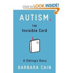 Autism, the Invisible Cord: A Sibling's Diary - painfully truthful and touching - a great book and a important read for anyone living with someone on the spectrum.