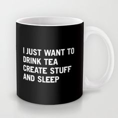 Yes, this. :: I just want to drink tea create stuff and sleep mug
