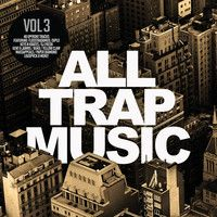 All Trap Music Vol 3 (Album Megamix) OUT NOW! by All Trap Music on SoundCloud