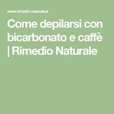 Come depilarsi con bicarbonato e caffè | Rimedio Naturale
