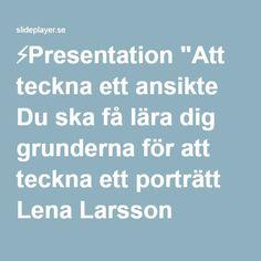 """⚡Presentation """"Att teckna ett ansikte Du ska få lära dig grunderna för att teckna ett porträtt Lena Larsson 2010."""""""