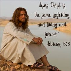 Bible Verses:Jesus Christ is the same yesterday and today and forever.
