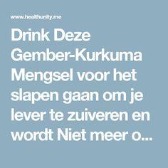 Drink Deze Gember-Kurkuma Mengsel voor het slapen gaan om je lever te zuiveren en wordt Niet meer opnieuw Moe wakker