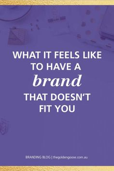 Do you have a brand that doesn't fit you? This is what it feels like and what to do about it! http://thegoldengoose.com.au/branding/feels-like-brand-doesnt-fit/ #brandstrategy #branding