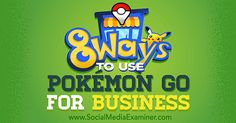 8 ways to use Pokémon Go to boost your business