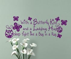 Nursery Wall Decal ~ With a Butterfly Kiss and a Ladybug Hug, Sleep Tight like a Bug in a Rug