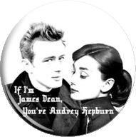 James Dean & Audrey Hepburn...I would have been a better ...
