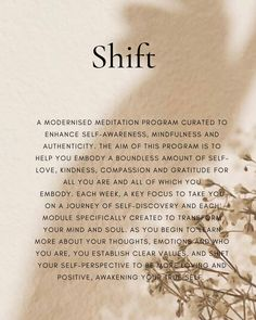 Shift- A 7 week modernised meditation program beginning on the 9/06✨ specially curated to enhance body, mind and soul alignment. When we work on the internal, the external world becomes beautiful and this program is a step by step journey to help you uncover the beauty within, that awaits you. Module by module we break down the blockages that may be showing up in your life and through each topic we dive deep through meditative, reflective practices, Creating a new found level of mental and… Reflective Practice, Self Awareness, Compassion, Self Love, Meditation, Mindfulness, Journey, Deep, Life