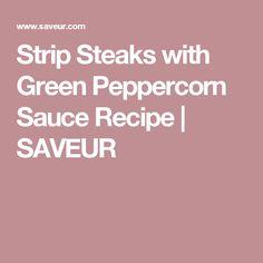 Strip Steaks with Green Peppercorn Sauce Recipe | SAVEUR