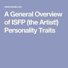 A General Overview of ISFP (the Artist!) Personality Traits