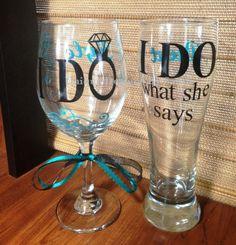 I Do / I Do What She Says Wedding Wine Glass & Pilsner Glass