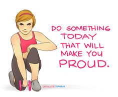 """Arthlete ~ """"Do something today that will make you proud."""""""