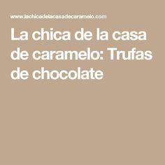 La chica de la casa de caramelo: Trufas de chocolate