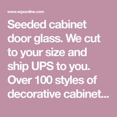 We cut to your size and ship UPS to you. Over 100 styles of decorative cabinet glass available from Wholesale Glass & Supplies