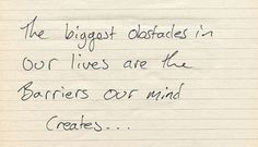 Dont I know it... 'The biggest obsticles in our lives are the barriers our mind creates...' #letgoandlive