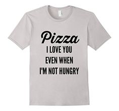 Men's I Love Pizza When I'm Not Hungry T Shirt For Pizza ... https://www.amazon.com/dp/B01LYQ3SBE/ref=cm_sw_r_pi_dp_x_AI69xb6T49SMY