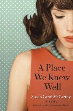 A Place We Knew Well A Novel bySusan Carol McCarthy