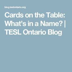 Cards on the Table: What's in a Name? | TESL Ontario Blog
