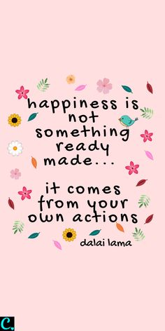 Happiness is not something ready made it comes from your own actions Dalai Lama quote happiness quote how to be happy Now Quotes, Cute Quotes, Words Quotes, Habit Quotes, People Quotes, Lyric Quotes, Sayings, Movie Quotes, Motivational Quotes For Working Out