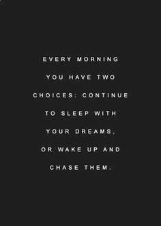 Every morning you have two choices: Continue to sleep with your dreams or wake up and chase them. #positive #inspiration #motivation #quote