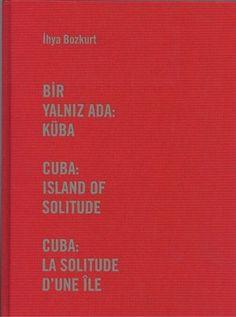 """İhya Bozkurt, """"Bir Yalnız Ada: Küba"""" kitabında 2015 yılının Kasım ve Aralık aylarında, altı şehrine gittiği Küba'nın günlük yaşamından kesitleri çarpıcı karelere dönüştürüyor."""
