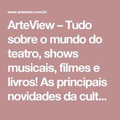 ArteView – Tudo sobre o mundo do teatro, shows musicais, filmes e livros! As principais novidades da cultura POp em geral você encontra aqui.