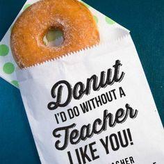 """""""Donut I'd do without a teacher like you"""" teacher appreciation gift. #gift #teacher #appreciation"""