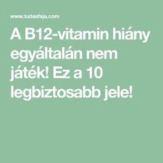 A hiány egyáltalán nem játék! Ez a 10 legbiztosabb jele! Vitamin B12, Vitamins, Healthy, Therapy, Vitamin D, Health
