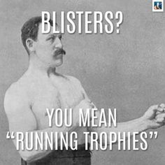 Running Humor #52: Blisters? You mean running trophies.