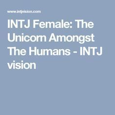INTJ Female: The Unicorn Amongst The Humans - INTJ vision