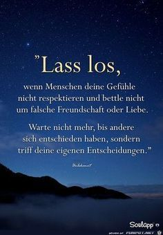 Let go when people don't respect your feelings and don't beg for false friendship or love. Sad Quotes, Words Quotes, Quotes To Live By, Life Quotes, Sayings, German Quotes, German Words, Les Sentiments, True Words