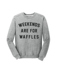 Weekends Are For Waffles, yes they are
