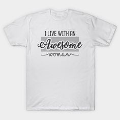 I Live With An Awesome Woman - Partner - T-Shirt | TeePublic Husband, Woman, Live, Awesome, Mens Tops, T Shirt, Fashion, Supreme T Shirt, Moda