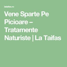 Vene Sparte Pe Picioare – Tratamente Naturiste | La Taifas Beauty Care, Good To Know, Natural Remedies, Health Fitness, Math Equations, Vitamins, Medicine, Diets, Varicose Veins