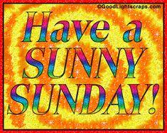 Have a Sunny Sunday