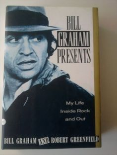 Bill Graham  Presents: My Life  Inside Rock And Out by Bill Graham,