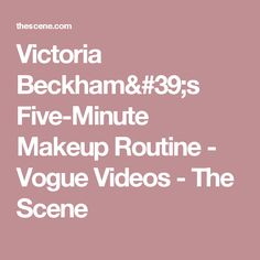Victoria Beckham's Five-Minute Makeup Routine - Vogue Videos - The Scene