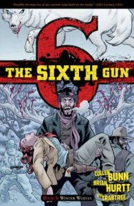 The Sixth Gun Volume 5 TP: Cullen Bunn, Brian Hurtt, Bill Crabtree: 9781620100776: Amazon.com: Books