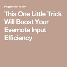 This One Little Trick Will Boost Your Evernote Input Efficiency