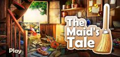 """You can play """"The Maid's Tale"""" http://www.hidden4fun.com/hidden-object-games/3719/The-Maids-Tale.html"""