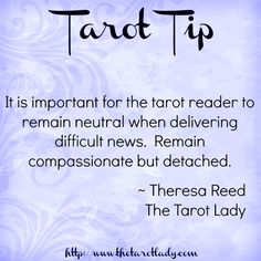 It is important for the tarot reader to remain neutral when delivering difficult news. Be compassionate but detached.  #tarot #tarottips #tarottip