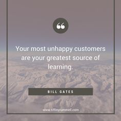 """Your most unhappy customers are your greatest source of learning."" - Bill Gates Business and motivational quotes for online entrepreneurs, direct sales, and network marketers. Visit my site for free training to get more leads online or ""pin"" to save for later."