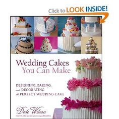 Wedding Cakes You Can Make: Designing, Baking, and Decorating the Perfect Wedding Cake: Dede Wilson: 9780764557194: Amazon.com: Books