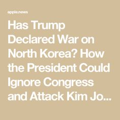 Has Trump Declared War on North Korea? How the President Could Ignore Congress and Attack Kim Jong Un