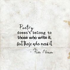 Poetry doesn't belong to those who write it, but those who need it. – Pablo Neruda Source by thenotionoflove Literature Quotes, Author Quotes, Poem Quotes, Words Quotes, Sayings, Life Quotes, Neruda Love Poems, Neruda Quotes, Love Is Comic
