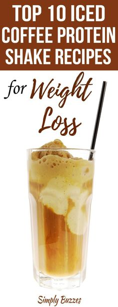 10 Delicious And Healthy Iced Coffee Protein Shake Recipes That Will Help You To Lose Weight | Healthy Recipes For Weight Loss | http://www.simplybuzzes.com/best-iced-coffee-protein-shake-recipes-weight-loss/