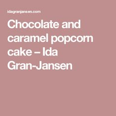 Chocolate and caramel popcorn cake – Ida Gran-Jansen