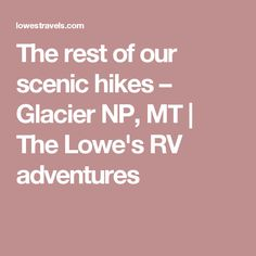 The rest of our scenic hikes – Glacier NP, MT | The Lowe's RV adventures