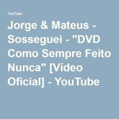 """Jorge & Mateus - Sosseguei - """"DVD Como Sempre Feito Nunca"""" [Vídeo Oficial] - YouTube"""